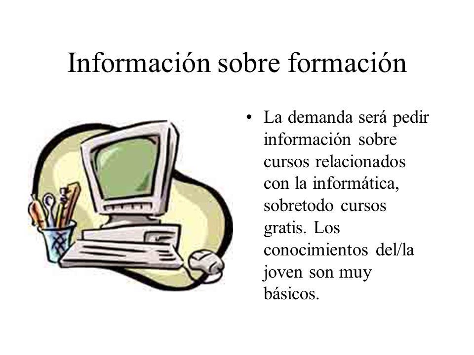 Información sobre formación La demanda será pedir información sobre cursos relacionados con la informática, sobretodo cursos gratis.