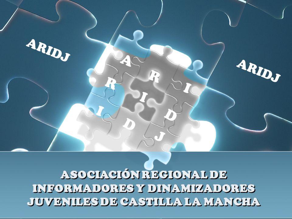 ASOCIACIÓN REGIONAL DE INFORMADORES Y DINAMIZADORES JUVENILES DE CASTILLA LA MANCHA A R I D J ARIDJ D R I I