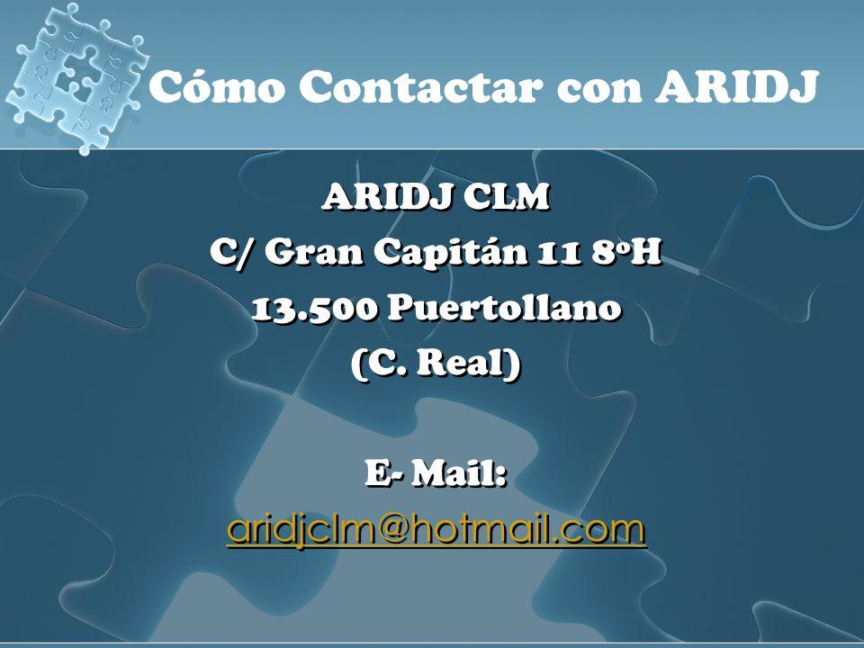 ARIDJ CLM C/ Gran Capitán 11 8ºH 13.500 Puertollano (C. Real) E- Mail: aridjclm@hotmail.com ARIDJ CLM C/ Gran Capitán 11 8ºH 13.500 Puertollano (C. Re