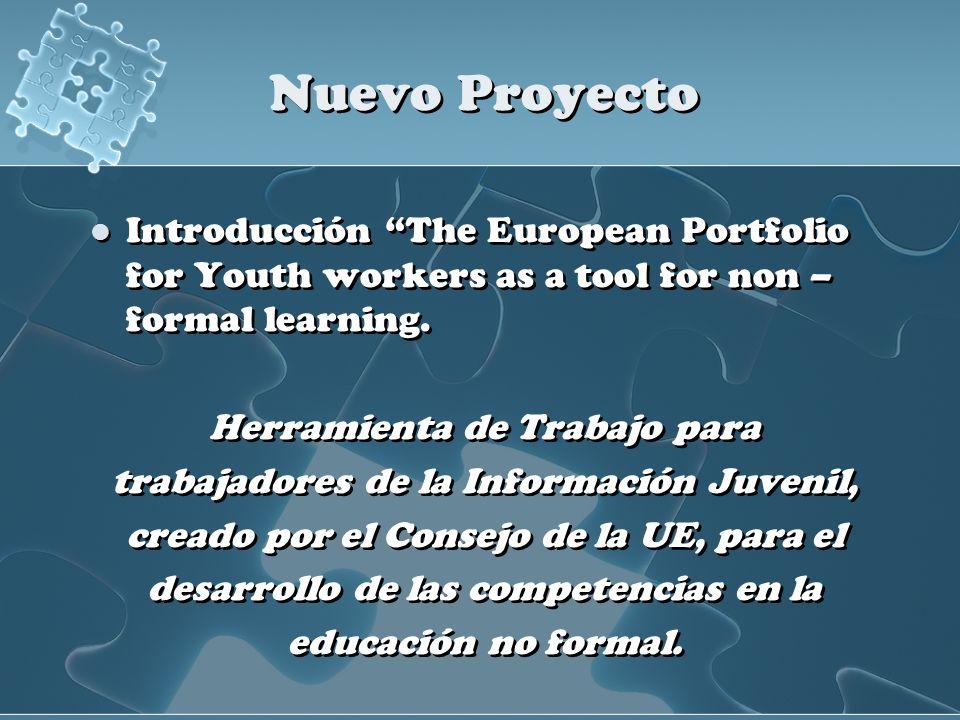 Nuevo Proyecto Introducción The European Portfolio for Youth workers as a tool for non – formal learning. Herramienta de Trabajo para trabajadores de