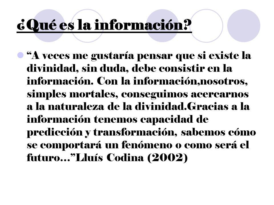 ¿Qué es la información? A veces me gustaría pensar que si existe la divinidad, sin duda, debe consistir en la información. Con la información,nosotros