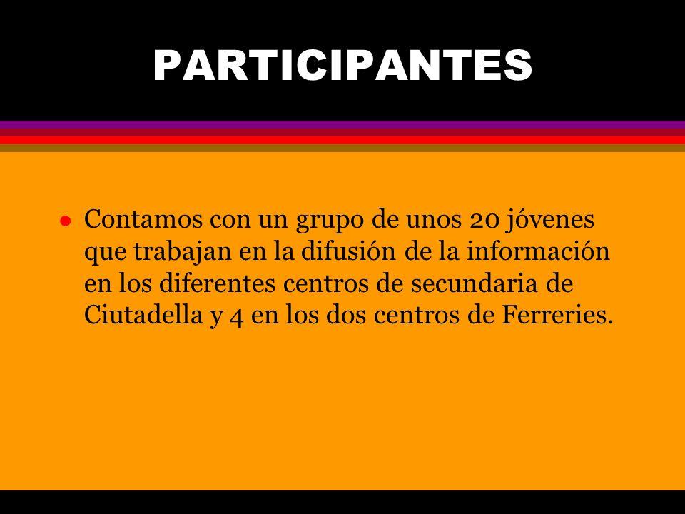 PARTICIPANTES l Contamos con un grupo de unos 20 jóvenes que trabajan en la difusión de la información en los diferentes centros de secundaria de Ciutadella y 4 en los dos centros de Ferreries.
