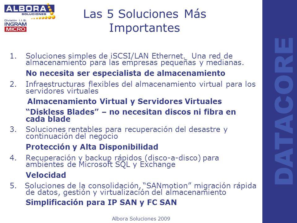 Albora Soluciones 2009 DATACORE Las 5 Soluciones Más Importantes 1.Soluciones simples de iSCSI/LAN Ethernet. Una red de almacenamiento para las empres