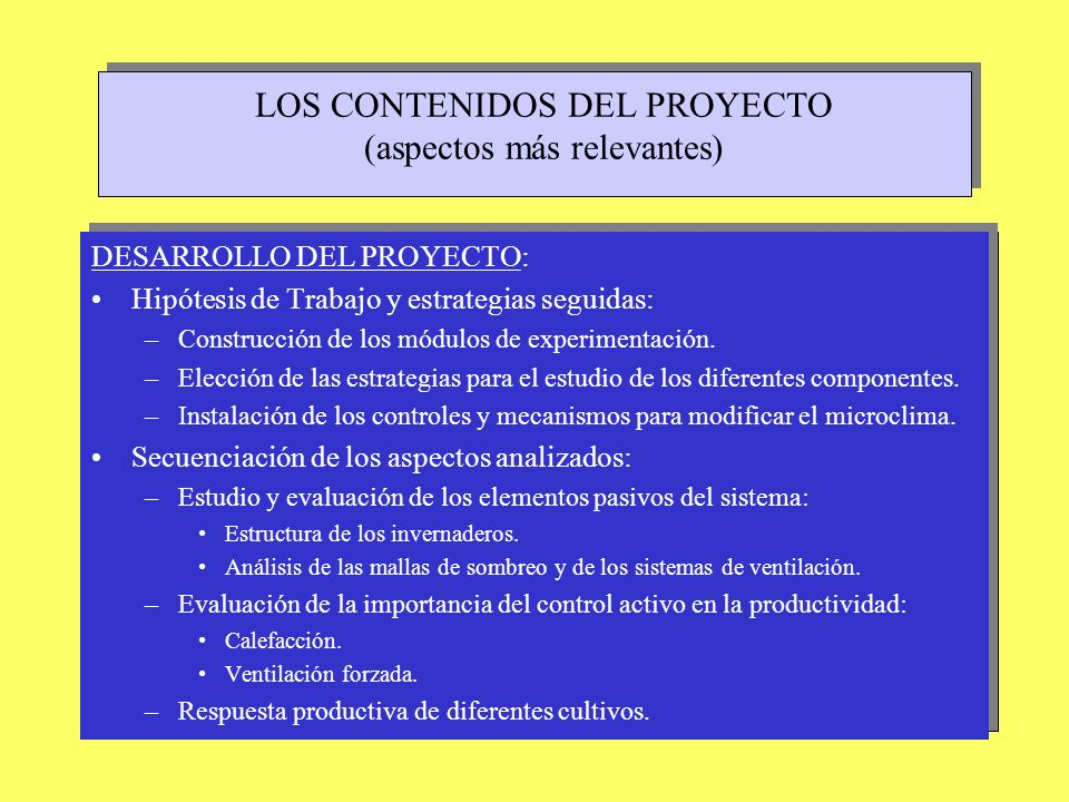 LOS CONTENIDOS DEL PROYECTO (aspectos más relevantes) DESARROLLO DEL PROYECTO: Secuenciación de los aspectos analizados: –Análisis comparado de diferentes modelos de producción: Sobre substratos.