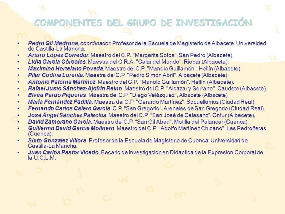 COMPONENTES DEL GRUPO DE INVESTIGACIÓN Pedro Gil Madrona, coordinador. Profesor de la Escuela de Magisterio de Albacete. Universidad de Castilla-La Ma