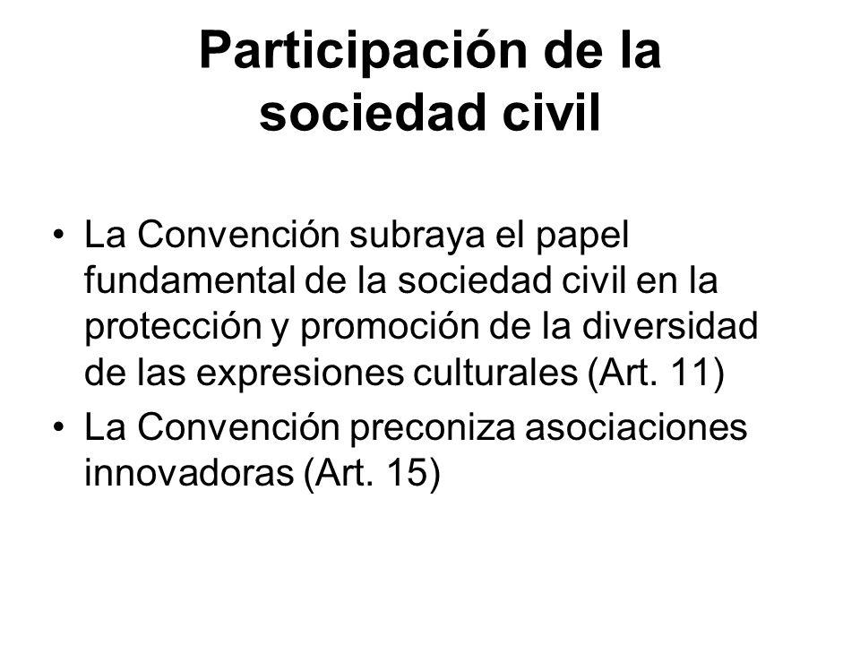 Participación de la sociedad civil La Convención subraya el papel fundamental de la sociedad civil en la protección y promoción de la diversidad de la