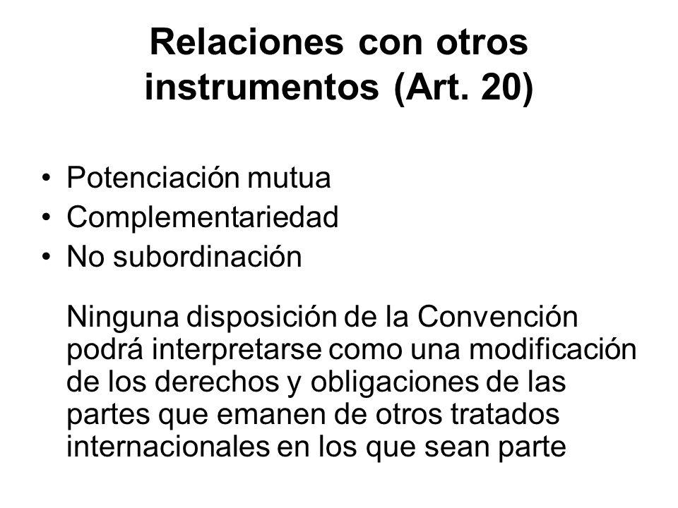 Relaciones con otros instrumentos (Art. 20) Potenciación mutua Complementariedad No subordinación Ninguna disposición de la Convención podrá interpret