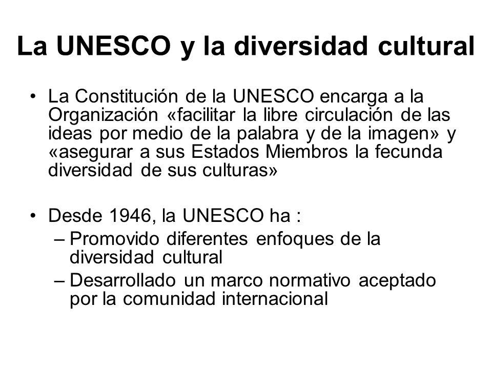 La UNESCO y la diversidad cultural La Constitución de la UNESCO encarga a la Organización «facilitar la libre circulación de las ideas por medio de la