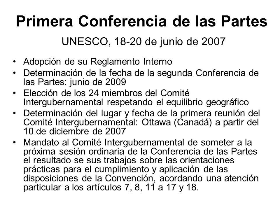 Primera Conferencia de las Partes UNESCO, 18-20 de junio de 2007 Adopción de su Reglamento Interno Determinación de la fecha de la segunda Conferencia