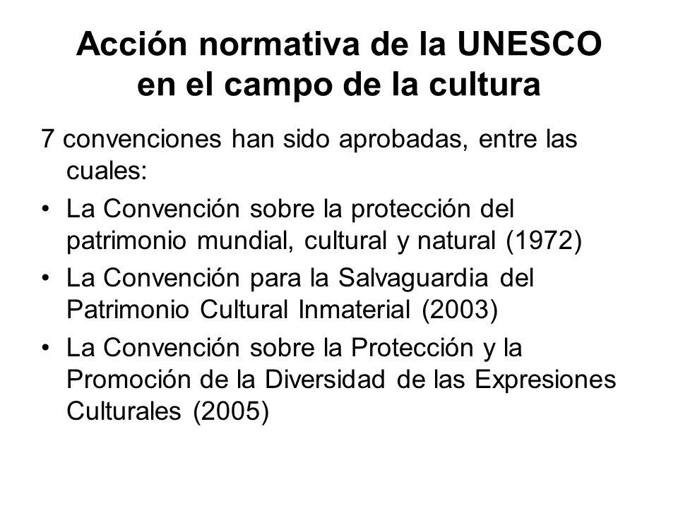 Acción normativa de la UNESCO en el campo de la cultura 7 convenciones han sido aprobadas, entre las cuales: La Convención sobre la protección del pat