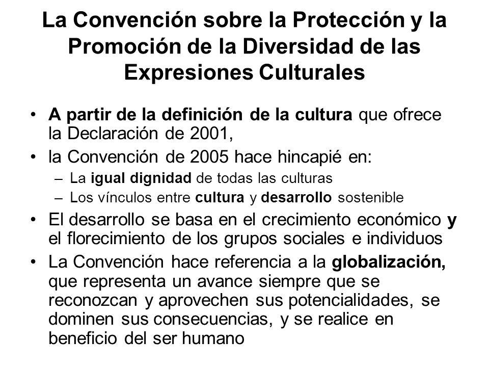 La Convención sobre la Protección y la Promoción de la Diversidad de las Expresiones Culturales A partir de la definición de la cultura que ofrece la