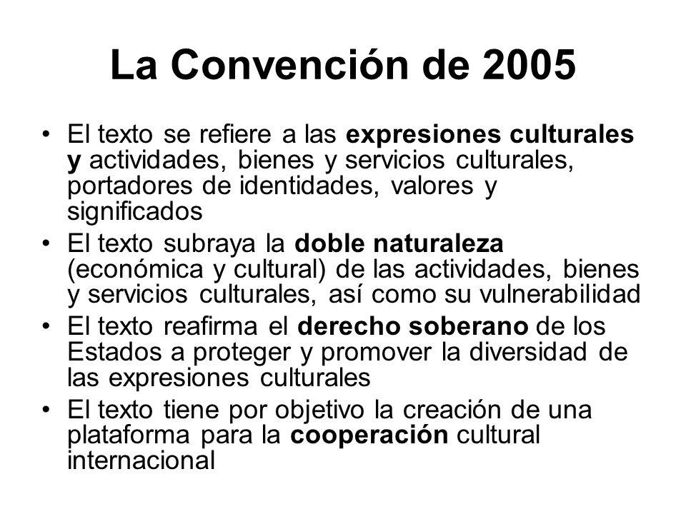 La Convención de 2005 El texto se refiere a las expresiones culturales y actividades, bienes y servicios culturales, portadores de identidades, valore