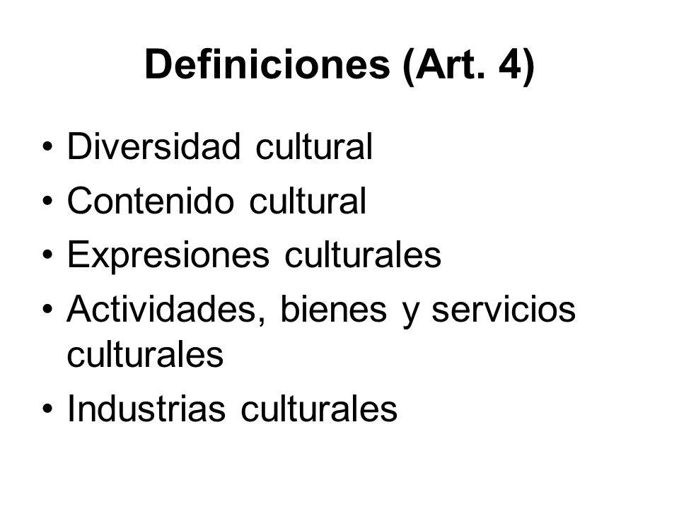 Definiciones (Art. 4) Diversidad cultural Contenido cultural Expresiones culturales Actividades, bienes y servicios culturales Industrias culturales