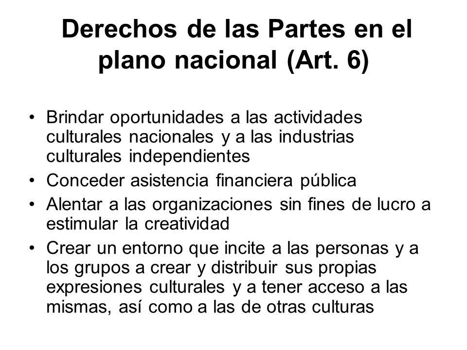Derechos de las Partes en el plano nacional (Art. 6) Brindar oportunidades a las actividades culturales nacionales y a las industrias culturales indep