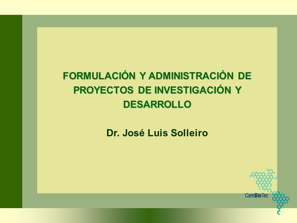 FORMULACIÓN Y ADMINISTRACIÓN DE PROYECTOS DE INVESTIGACIÓN Y DESARROLLO Dr. José Luis Solleiro