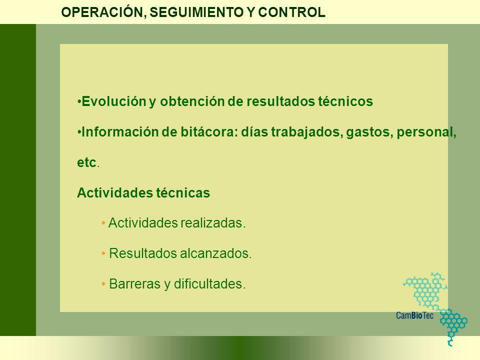 Evolución y obtención de resultados técnicos Información de bitácora: días trabajados, gastos, personal, etc. Actividades técnicas Actividades realiza