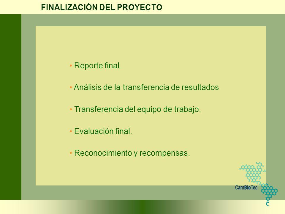Reporte final. Análisis de la transferencia de resultados Transferencia del equipo de trabajo. Evaluación final. Reconocimiento y recompensas. FINALIZ