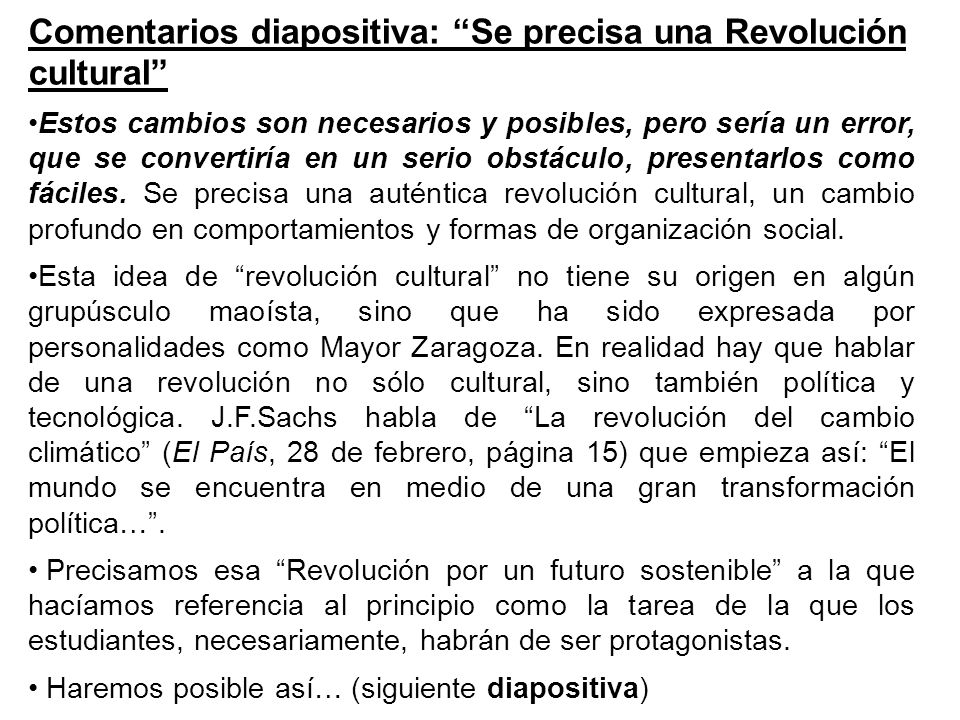 Comentarios diapositiva: Se precisa una Revolución cultural Estos cambios son necesarios y posibles, pero sería un error, que se convertiría en un serio obstáculo, presentarlos como fáciles.