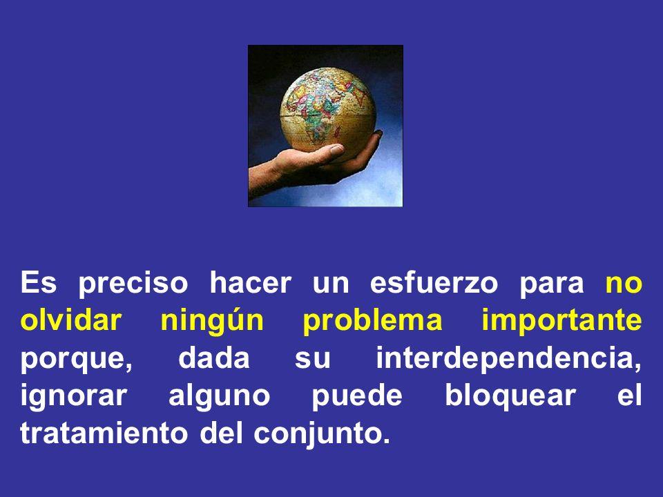 Es preciso hacer un esfuerzo para no olvidar ningún problema importante porque, dada su interdependencia, ignorar alguno puede bloquear el tratamiento del conjunto.