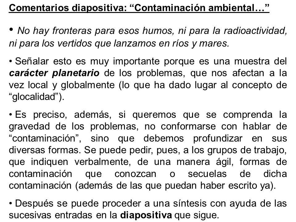 Comentarios diapositiva: Contaminación ambiental… No hay fronteras para esos humos, ni para la radioactividad, ni para los vertidos que lanzamos en ríos y mares.