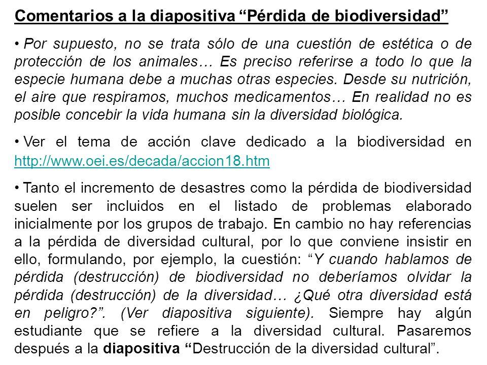 Comentarios a la diapositiva Pérdida de biodiversidad Por supuesto, no se trata sólo de una cuestión de estética o de protección de los animales… Es preciso referirse a todo lo que la especie humana debe a muchas otras especies.