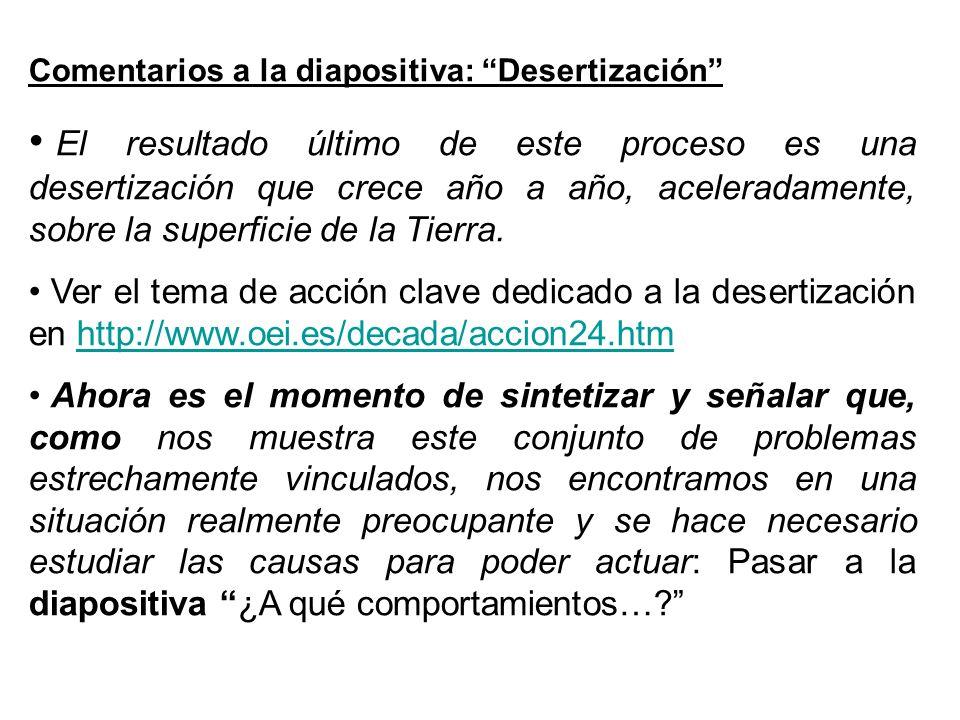 Comentarios a la diapositiva: Desertización El resultado último de este proceso es una desertización que crece año a año, aceleradamente, sobre la superficie de la Tierra.