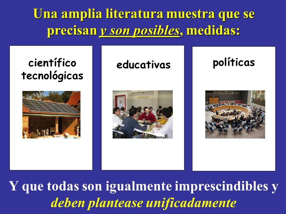 Una amplia literatura muestra que se precisan y son posibles, medidas: científico tecnológicas educativas políticas Y que todas son igualmente imprescindibles y deben plantease unificadamente