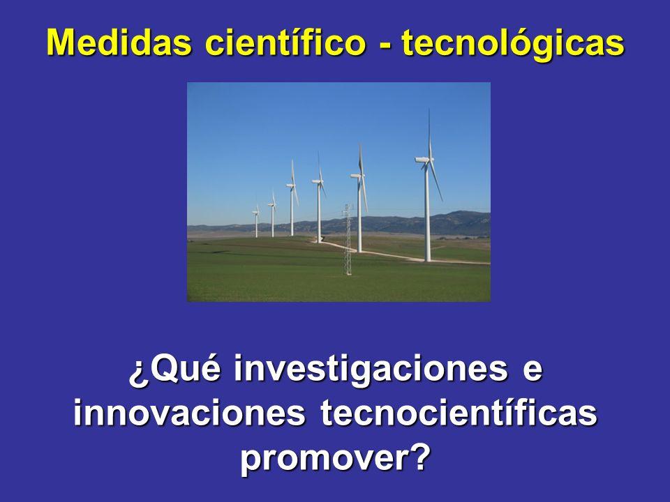 Medidas científico - tecnológicas ¿Qué investigaciones e innovaciones tecnocientíficas promover
