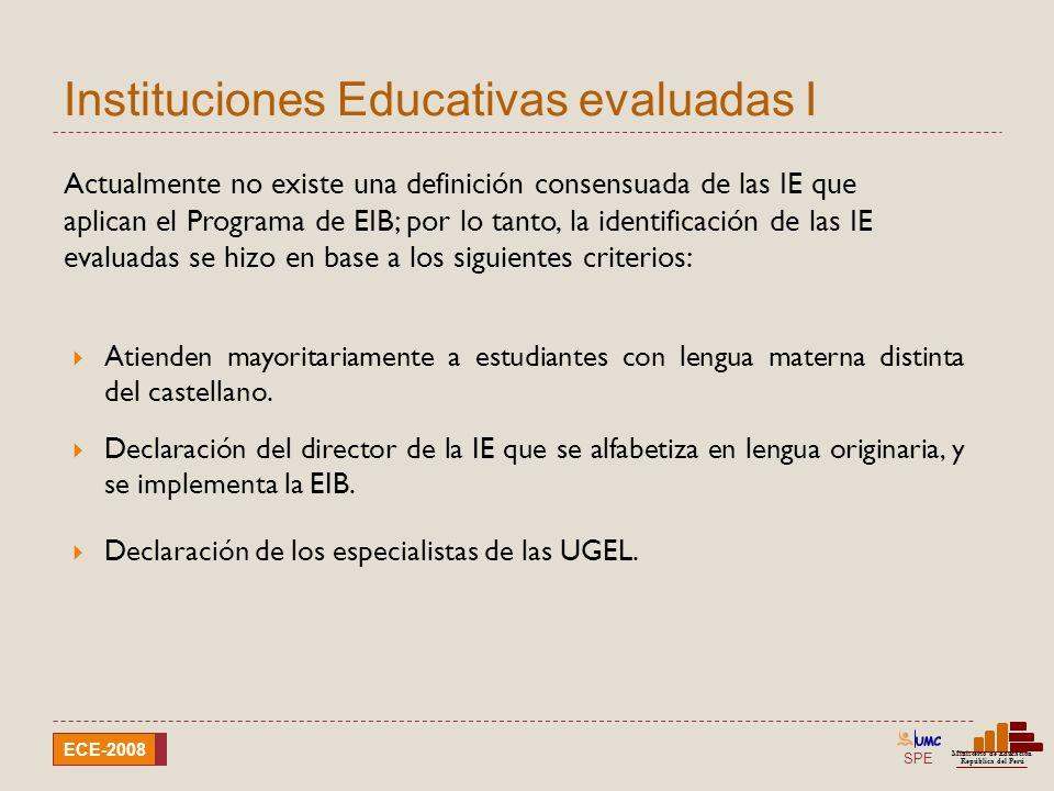 SPE Ministerio de Educación República del Perú ECE-2008 Instituciones Educativas evaluadas II Los resultados de las IE EIB no son representativos, en tanto todavía no se cuenta con una definición consensuada sobre dichas IE.