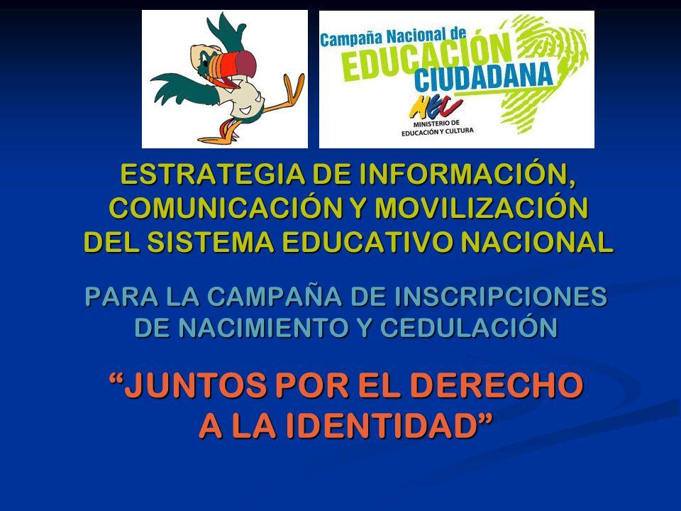 ESTRATEGIA DE INFORMACIÓN, COMUNICACIÓN Y MOVILIZACIÓN DEL SISTEMA EDUCATIVO NACIONAL PARA LA CAMPAÑA DE INSCRIPCIONES DE NACIMIENTO Y CEDULACIÓN JUNT