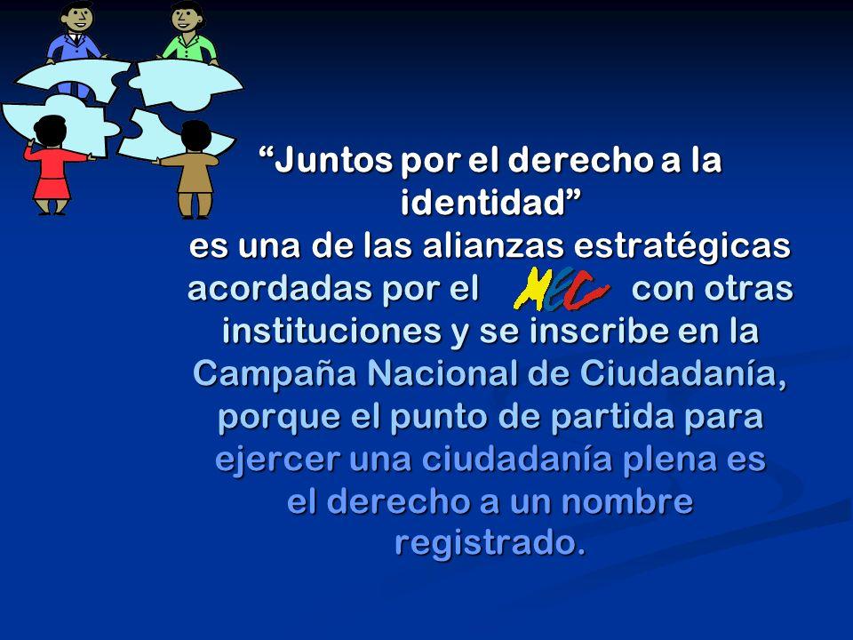 Juntos por el derecho a la identidad es una de las alianzas estratégicas acordadas por el con otras instituciones y se inscribe en la Campaña Nacional