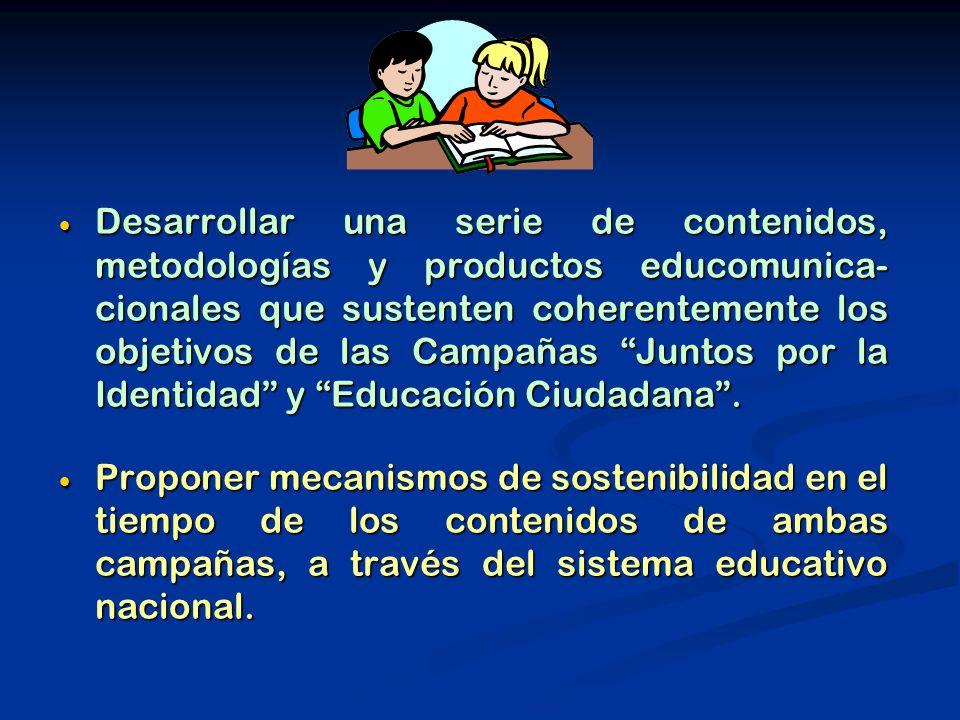 Desarrollar una serie de contenidos, metodologías y productos educomunica- cionales que sustenten coherentemente los objetivos de las Campañas Juntos