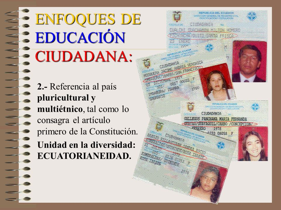 2.- Referencia al país pluricultural y multiétnico, tal como lo consagra el artículo primero de la Constitución. Unidad en la diversidad: ECUATORIANEI