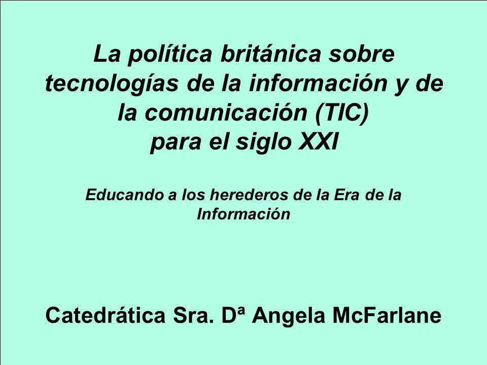 La política británica sobre tecnologías de la información y de la comunicación (TIC) para el siglo XXI Educando a los herederos de la Era de la Inform
