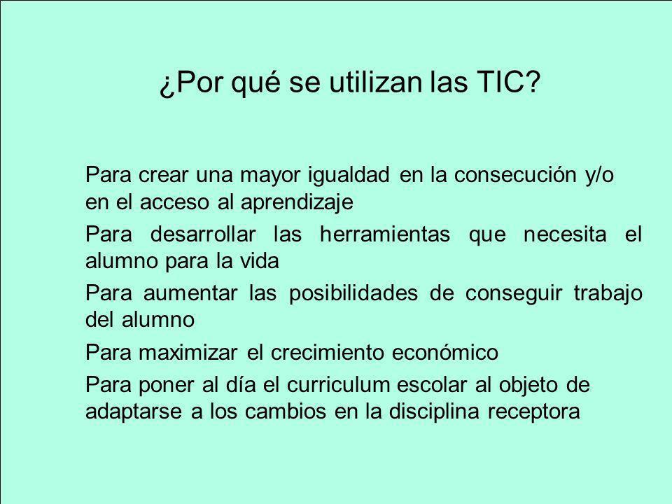 ¿Por qué se utilizan las TIC? Para crear una mayor igualdad en la consecución y/o en el acceso al aprendizaje Para desarrollar las herramientas que ne