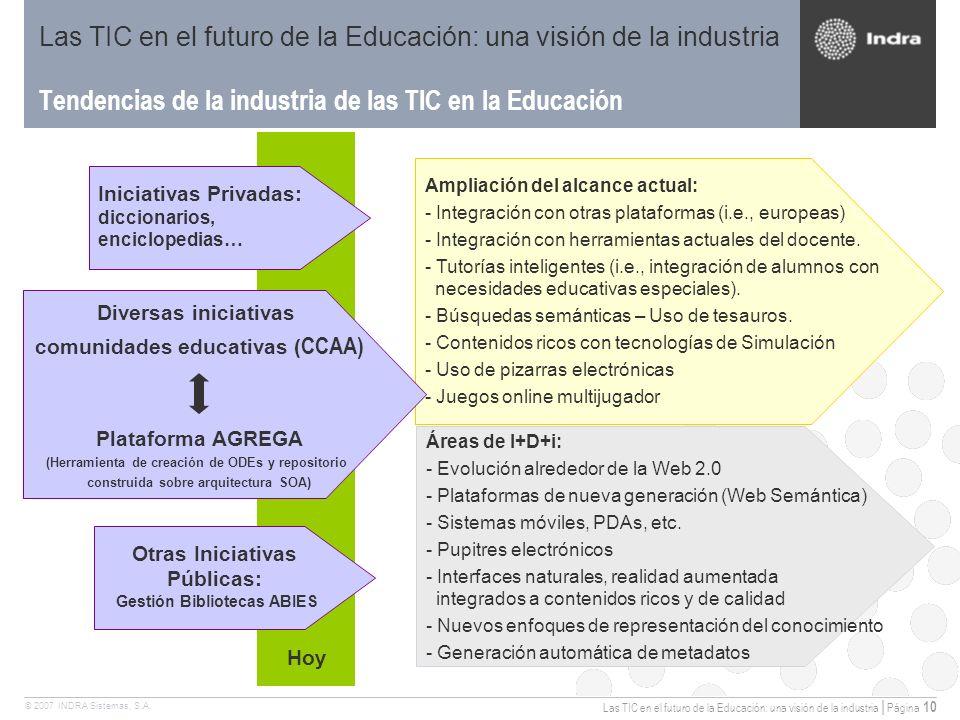 Las TIC en el futuro de la Educación: una visión de la industria | Página 10 © 2007 INDRA Sistemas, S.A.