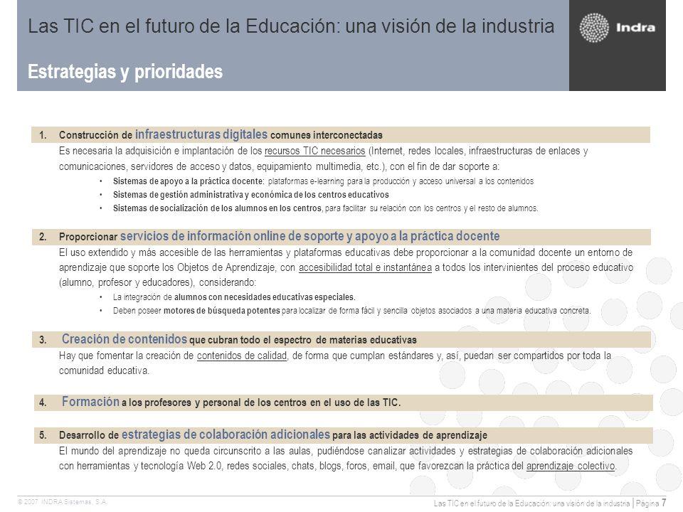 Las TIC en el futuro de la Educación: una visión de la industria | Página 7 © 2007 INDRA Sistemas, S.A.
