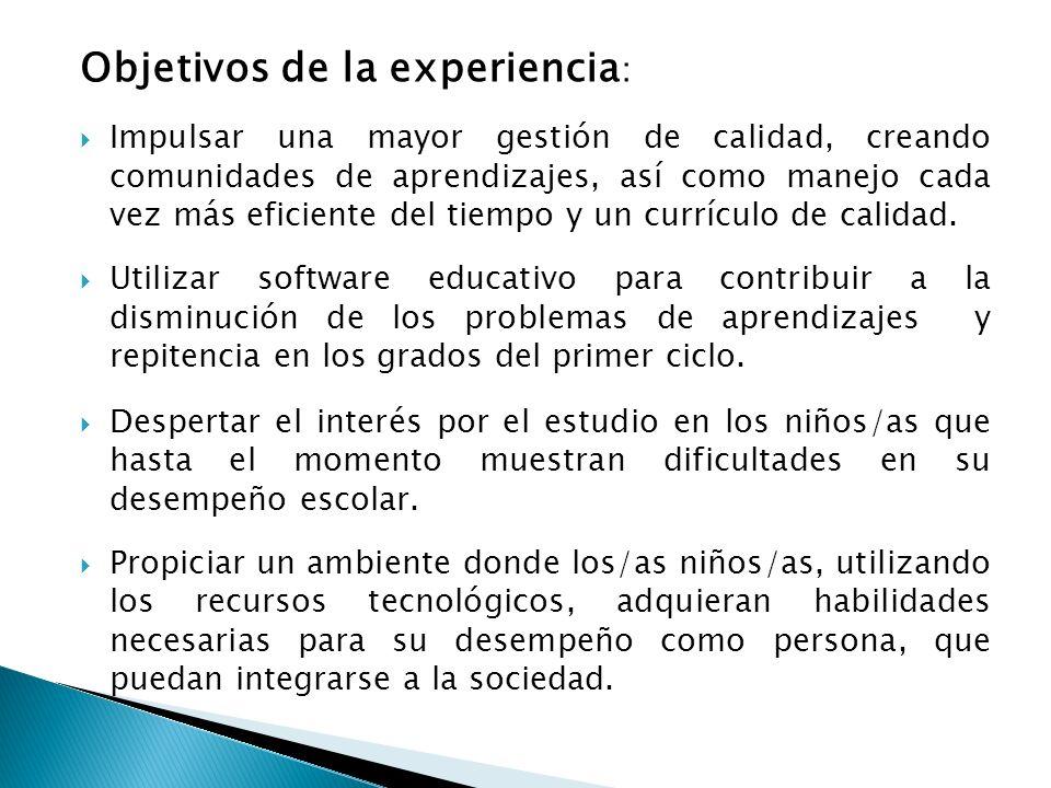 Objetivos de la experiencia : Impulsar una mayor gestión de calidad, creando comunidades de aprendizajes, así como manejo cada vez más eficiente del t
