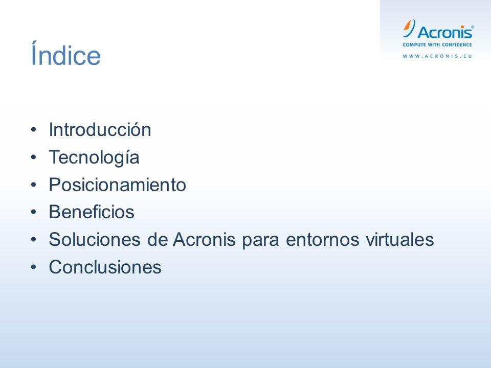 Índice Introducción Tecnología Posicionamiento Beneficios Soluciones de Acronis para entornos virtuales Conclusiones