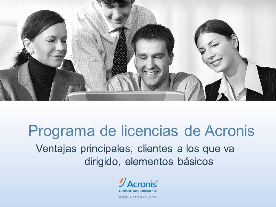 Programa de licencias de Acronis Ventajas principales, clientes a los que va dirigido, elementos básicos