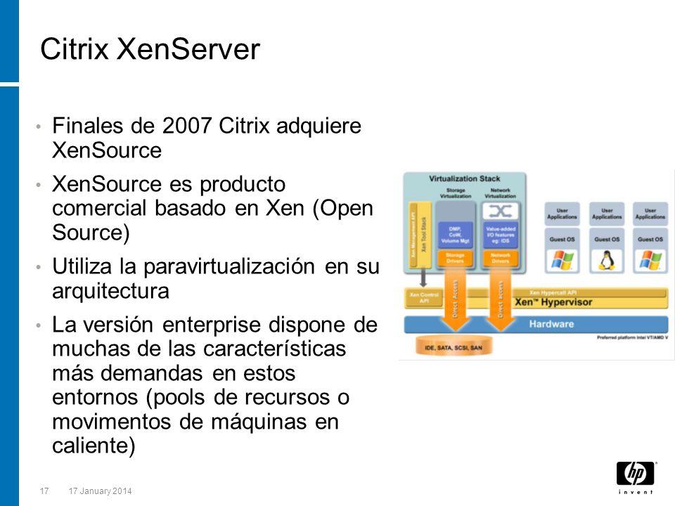 1717 January 2014 Citrix XenServer Finales de 2007 Citrix adquiere XenSource XenSource es producto comercial basado en Xen (Open Source) Utiliza la pa