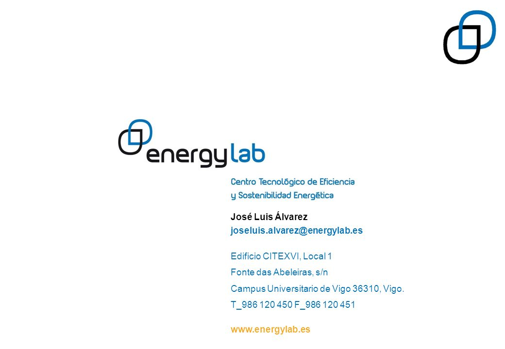 José Luis Álvarez joseluis.alvarez@energylab.es Edificio CITEXVI, Local 1 Fonte das Abeleiras, s/n Campus Universitario de Vigo 36310, Vigo. T_986 120