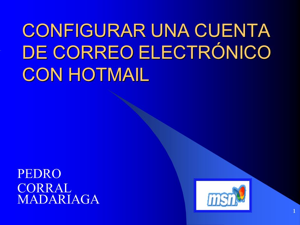 1 CONFIGURAR UNA CUENTA DE CORREO ELECTRÓNICO CON HOTMAIL PEDRO CORRAL MADARIAGA