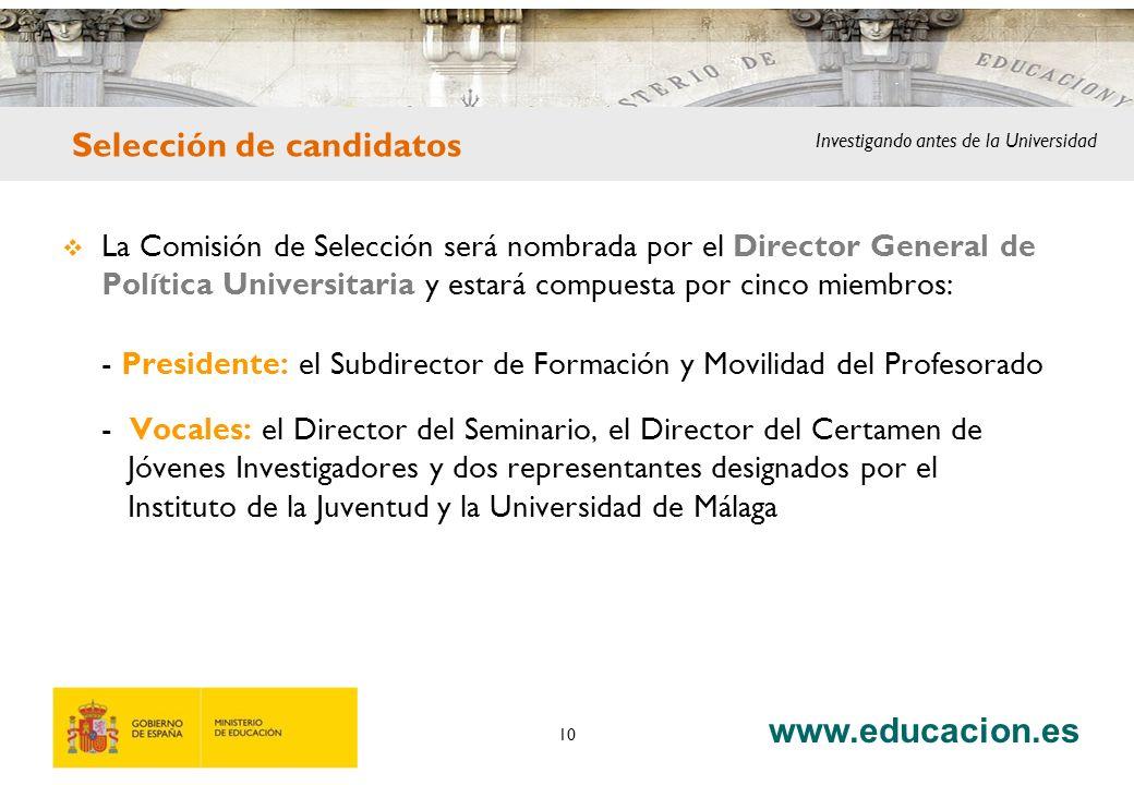 www.educacion.es 10 La Comisión de Selección será nombrada por el Director General de Política Universitaria y estará compuesta por cinco miembros: -