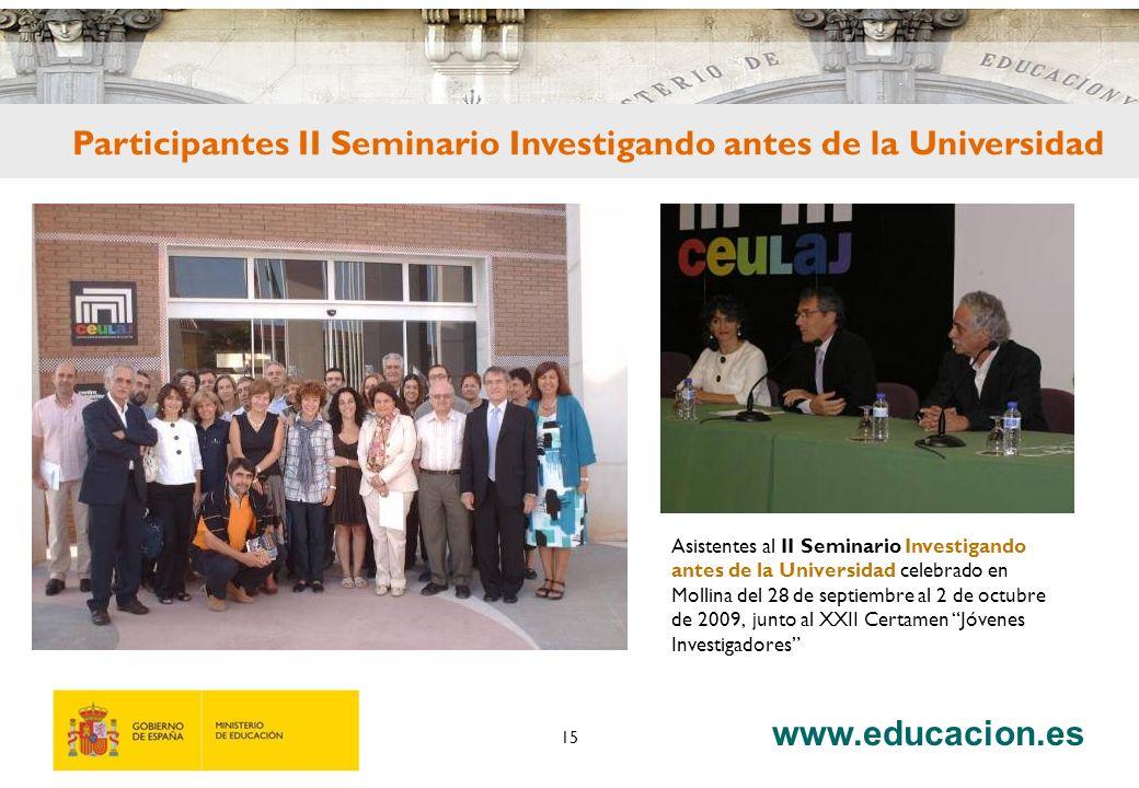 www.educacion.es 15 Asistentes al II Seminario Investigando antes de la Universidad celebrado en Mollina del 28 de septiembre al 2 de octubre de 2009,