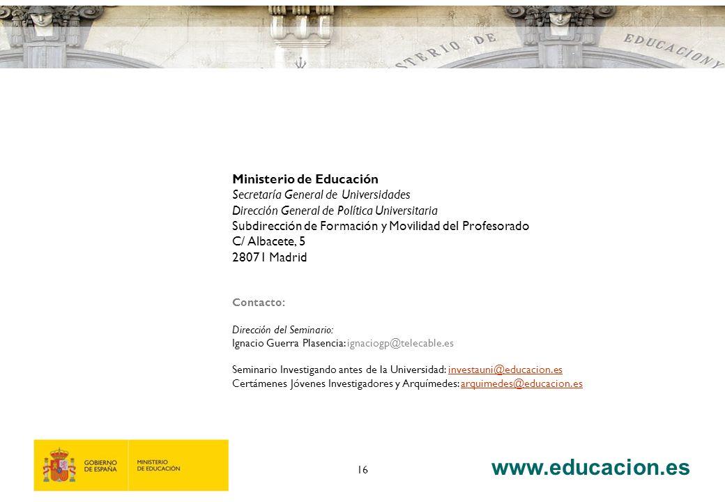 www.educacion.es 16 Ministerio de Educación Secretaría General de Universidades Dirección General de Política Universitaria Subdirección de Formación