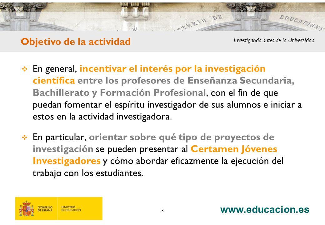 www.educacion.es 3 En general, incentivar el interés por la investigación científica entre los profesores de Enseñanza Secundaria, Bachillerato y Form