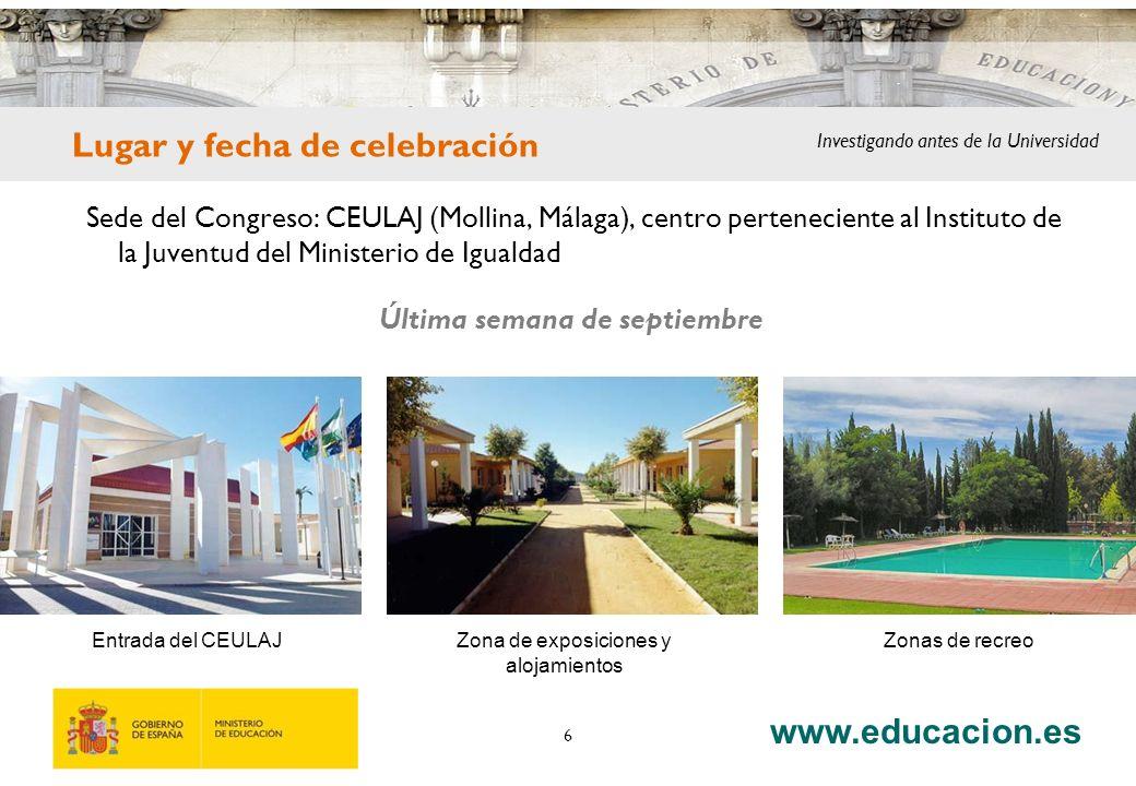 www.educacion.es 6 Sede del Congreso: CEULAJ (Mollina, Málaga), centro perteneciente al Instituto de la Juventud del Ministerio de Igualdad Última semana de septiembre Entrada del CEULAJZona de exposiciones y alojamientos Zonas de recreo Lugar y fecha de celebración Investigando antes de la Universidad