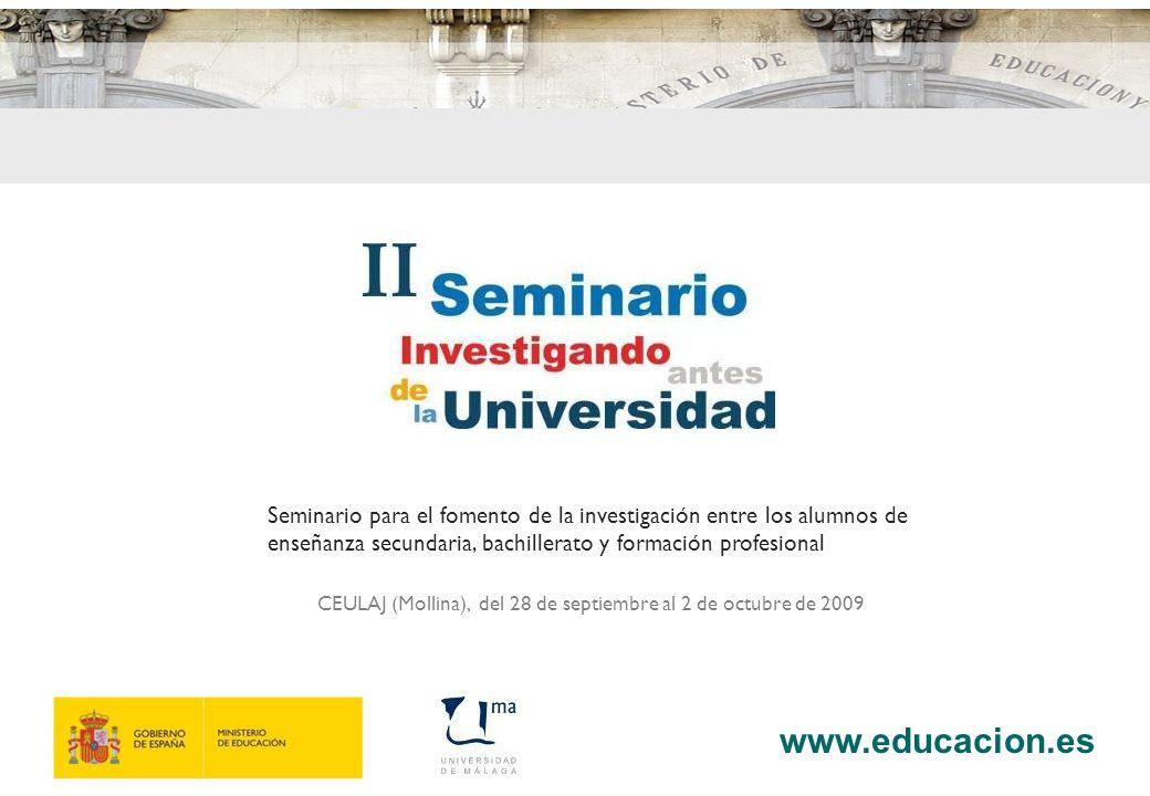 www.educacion.es 8 Seminario para el fomento de la investigación entre los alumnos de enseñanza secundaria, bachillerato y formación profesional CEULAJ (Mollina), del 28 de septiembre al 2 de octubre de 2009