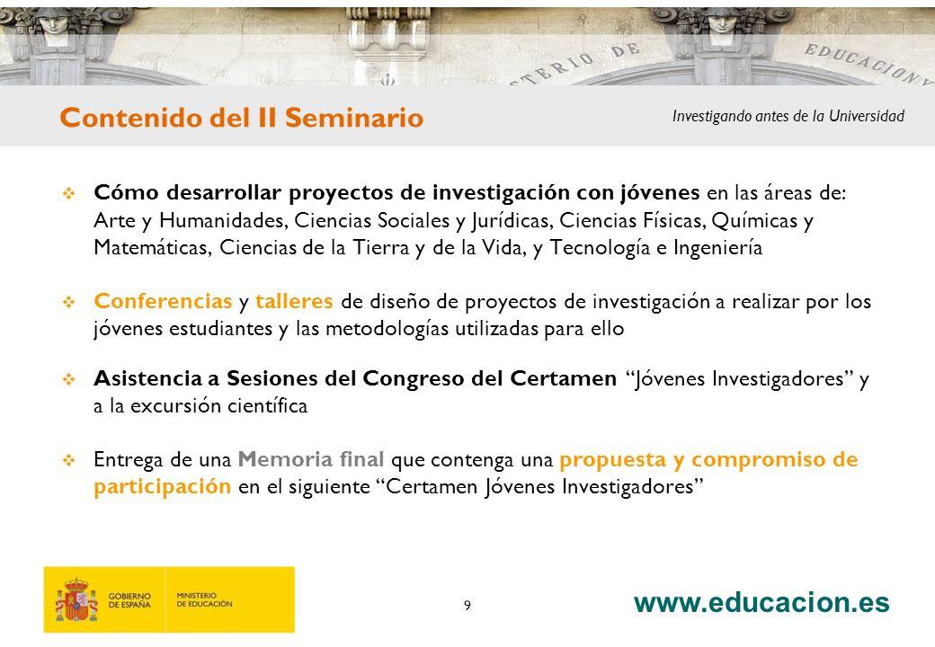 www.educacion.es 9 Contenido del II Seminario Cómo desarrollar proyectos de investigación con jóvenes en las áreas de: Arte y Humanidades, Ciencias So